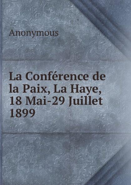 M. l'abbé Trochon La Conference de la Paix, La Haye, 18 Mai-29 Juillet 1899 ernest lémonon la seconde conference de la paix la haye juin octobre 1907 classic reprint