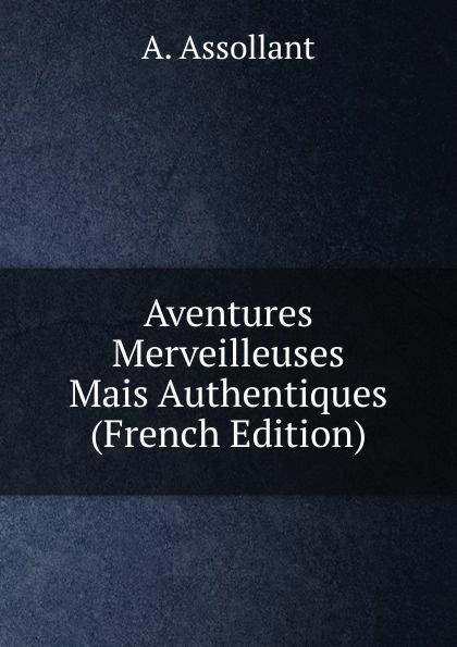 A. Assollant Aventures Merveilleuses Mais Authentiques (French Edition) alfred assollant aventures merveilleuses mais authentiques du capitaine corcoran deuxieme partie