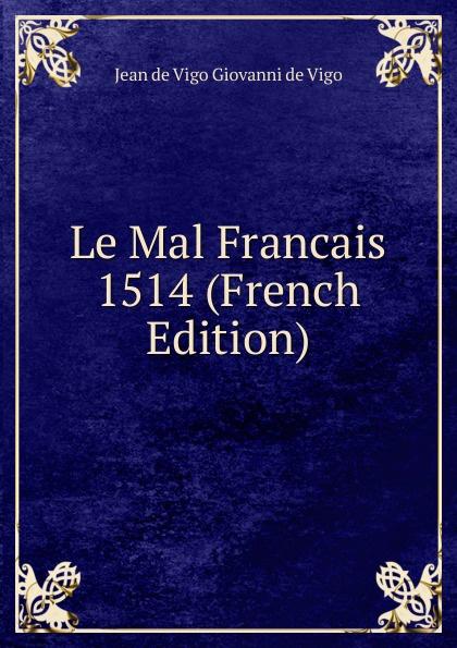 Фото - Jean de Vigo Giovanni de Vigo Le Mal Francais 1514 (French Edition) jean paul gaultier le male