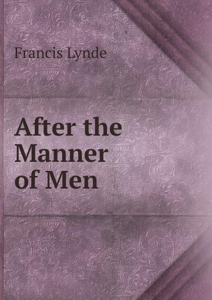 Lynde Francis After the Manner of Men недорого