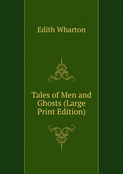 Edith Wharton Tales of Men and Ghosts (Large Print Edition)