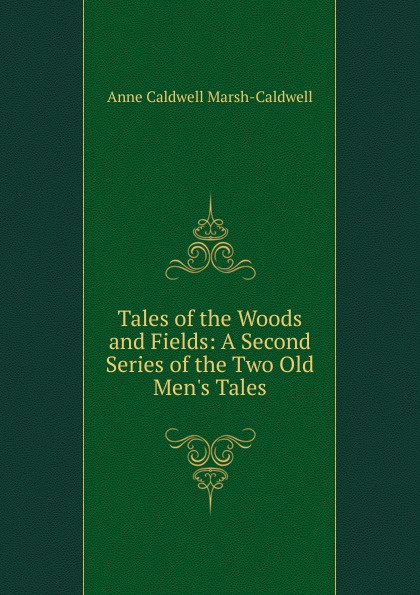 Anne Caldwell Marsh-Caldwell Tales of the Woods and Fields: A Second Series of the Two Old Men.s Tales anne marsh caldwell emilia wyndham 3