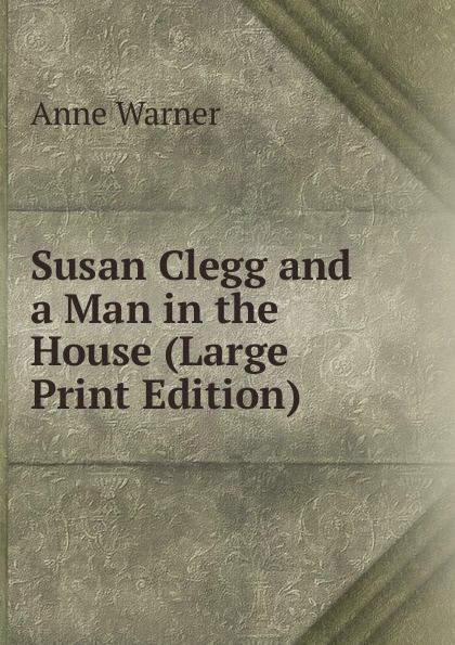 Anne Warner Susan Clegg and a Man in the House (Large Print Edition) warner anne susan clegg and her love affairs