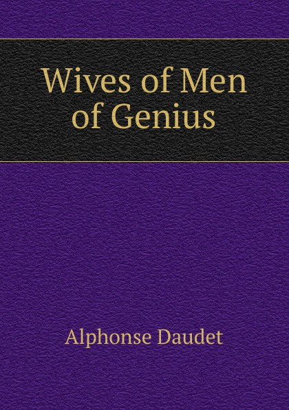 Alphonse Daudet Wives of Men of Genius