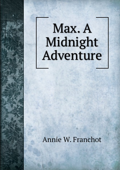 Annie W. Franchot Max. A Midnight Adventure. mcintosh w burning midnight