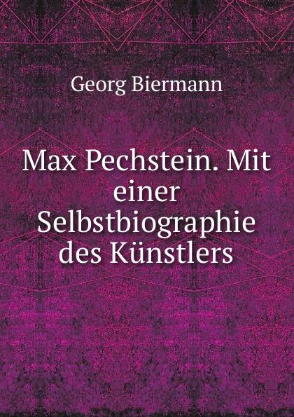 Georg Biermann Max Pechstein. Mit einer Selbstbiographie des Kunstlers willy pastor max klinger mit eigenhandiger zeichnung des kunstlers