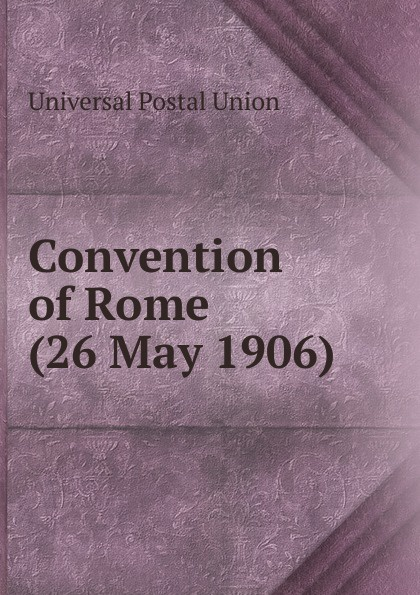Universal Postal Union Convention of Rome (26 May 1906) .