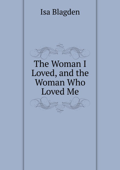 Isa Blagden The Woman I Loved, and the Woman Who Loved Me the spy who loved me