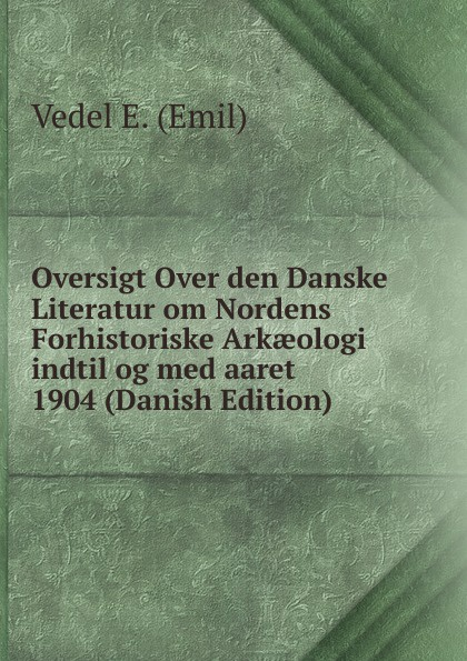 Vedel E. (Emil) Oversigt Over den Danske Literatur om Nordens Forhistoriske Arkaeologi indtil og med aaret 1904 (Danish Edition) m2 m 2 ngff nvme key m to pci e 3 0 x4 adapter card riser gen 3 0 cable m2 keym pcie 4x pci express extender cord 32g bps 30cm