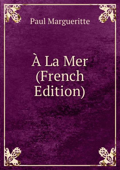 Paul Margueritte A La Mer (French Edition) edmond pilon paul et victor margueritte classic reprint