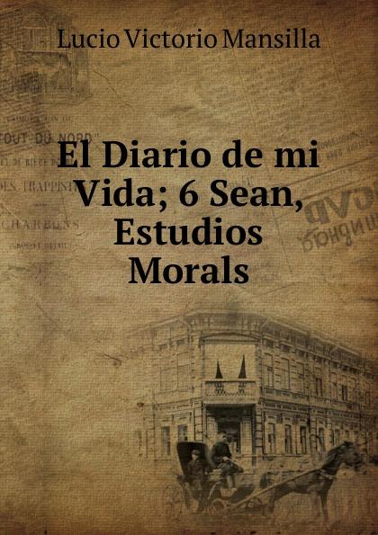 Lucio Victorio Mansilla El Diario de mi Vida; 6 Sean, Estudios Morals victorio
