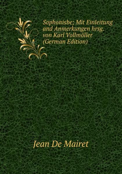 Jean de Mairet Sophonisbe; Mit Einleitung and Anmerkungen hrsg. von Karl Vollmoller (German Edition) j keats hyperion mit einleitung hrsg von johannes hoops