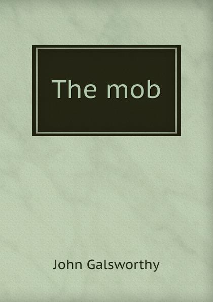 лучшая цена John Galsworthy The mob