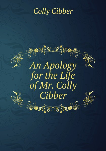 Colly Cibber An Apology for the Life of Mr. Colly Cibber цена