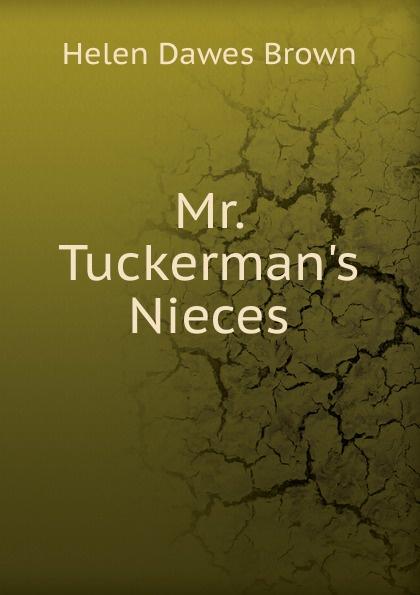 Helen Dawes Brown Mr. Tuckerman.s Nieces dawes dawes stories don t end