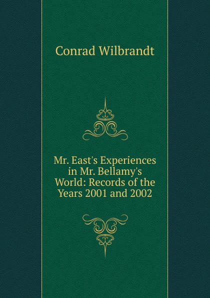 Mr. East.s Experiences in Mr. Bellamy.s World: Records of the Years 2001 and 2002