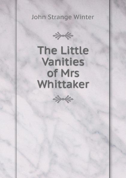 John Strange Winter The Little Vanities of Mrs Whittaker