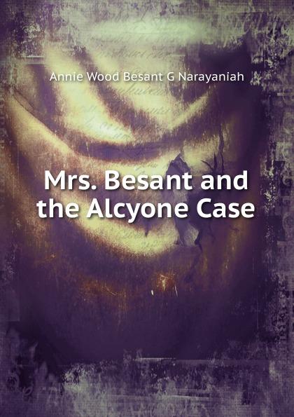 Annie Wood Besant Mrs. Besant and the Alcyone Case недорго, оригинальная цена