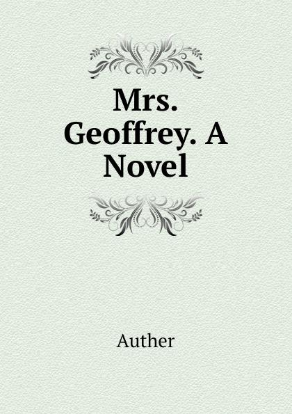 Auther Mrs. Geoffrey. A Novel duchess mrs geoffrey