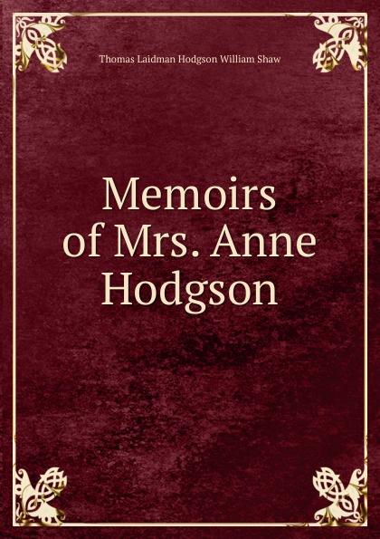 Thomas Laidman Hodgson William Shaw Memoirs of Mrs. Anne Hodgson roger hodgson hanau