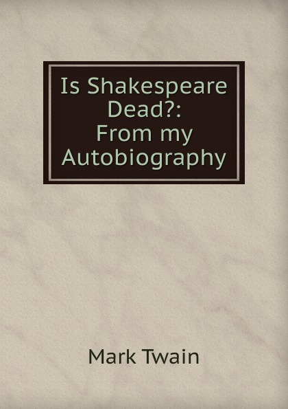 цена на Mark Twain Is Shakespeare Dead.: From my Autobiography