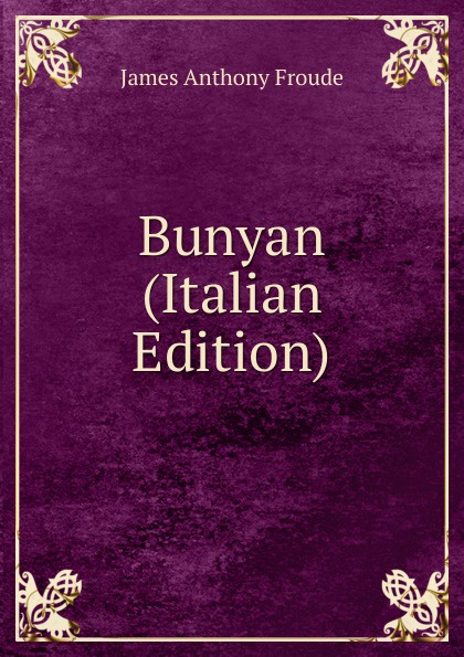купить James Anthony Froude Bunyan (Italian Edition) по цене 815 рублей