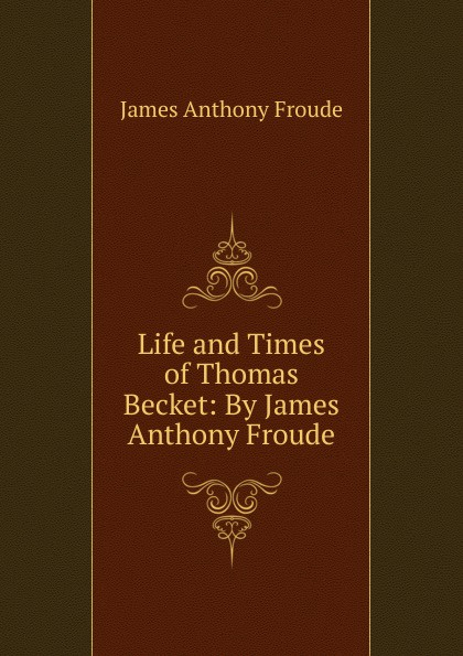 купить James Anthony Froude Life and Times of Thomas Becket: By James Anthony Froude по цене 813 рублей