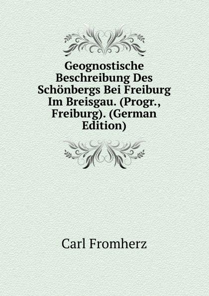 цена на Carl Fromherz Geognostische Beschreibung Des Schonbergs Bei Freiburg Im Breisgau. (Progr., Freiburg). (German Edition)