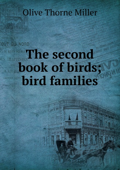 Olive Thorne Miller The second book of birds; bird families