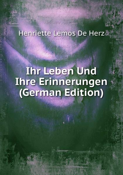 Henriette Lemos De Herz Ihr Leben Und Ihre Erinnerungen (German Edition) julius furst henriette herz