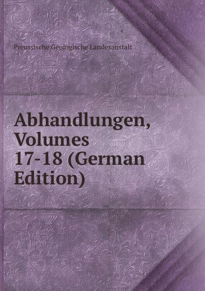 Preussische Geologische Landesanstalt Abhandlungen, Volumes 17-18 (German Edition)