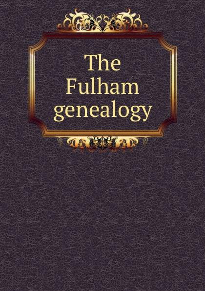 The Fulham genealogy недорго, оригинальная цена