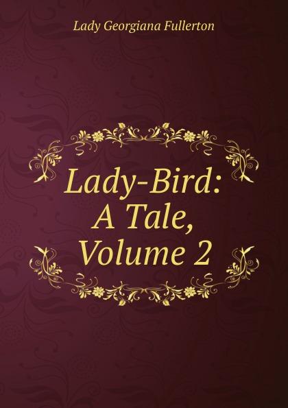 Lady Georgiana Fullerton Lady-Bird: A Tale, Volume 2
