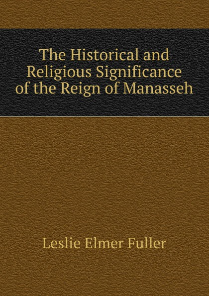 The Historical and Religious Significance of the Reign of Manasseh