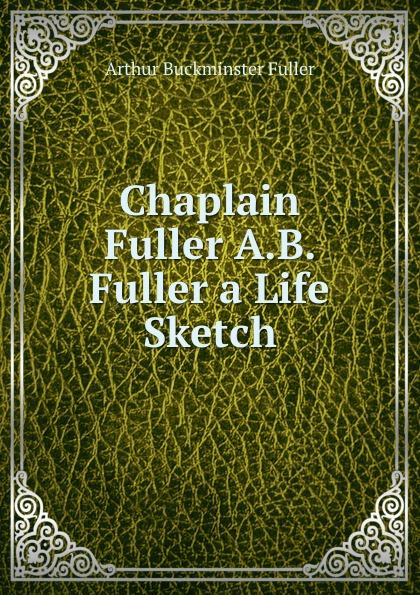 Arthur Buckminster Fuller Chaplain Fuller A.B. Fuller a Life Sketch catalog fuller transmission