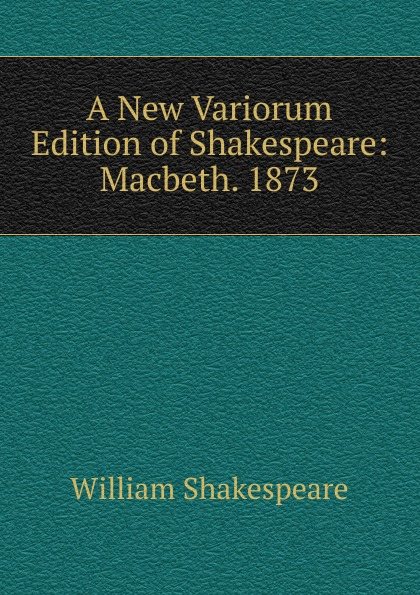 Уильям Шекспир A New Variorum Edition of Shakespeare: Macbeth. 1873 цена и фото