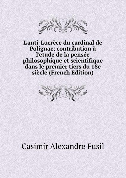Casimir Alexandre Fusil L.anti-Lucrece du cardinal de Polignac; contribution a l.etude de la pensee philosophique et scientifique dans le premier tiers du 18e siecle (French Edition) цены