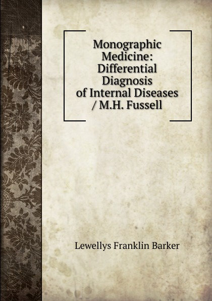 Lewellys Franklin Barker Monographic Medicine: Differential Diagnosis of Internal Diseases / M.H. Fussell differential diagnosis of internal diseases