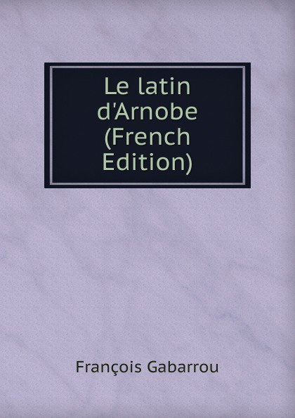 Le latin d.Arnobe (French Edition)