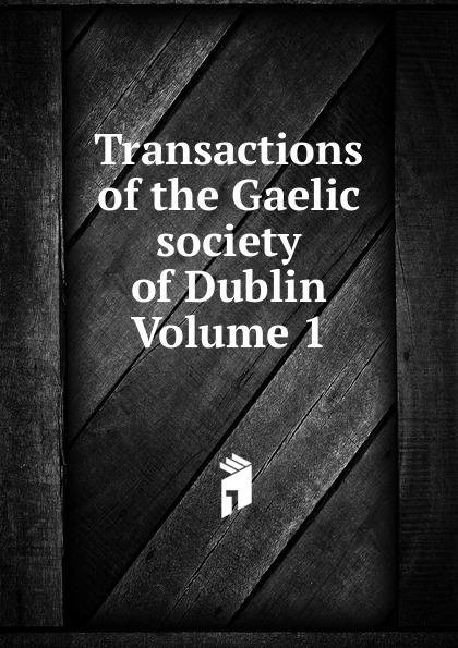 Transactions of the Gaelic society of Dublin Volume 1