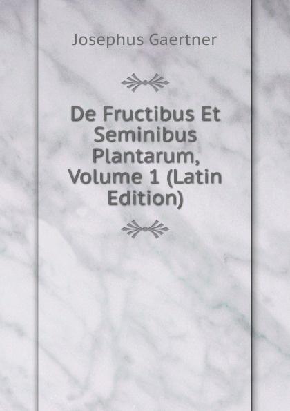 Josephus Gaertner De Fructibus Et Seminibus Plantarum, Volume 1 (Latin Edition) joseph gaertner de fructibus et seminibus plantarum accedunt seminum centuriae quinque priorie clxxxii 384 p 6 p index 1 p errata pl 1 79 latin edition