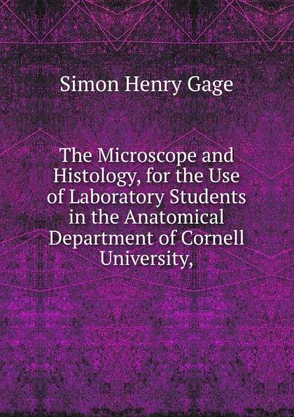 Simon Henry Gage The Microscope and Histology, for the Use of Laboratory Students in the Anatomical Department of Cornell University,. america market 100 pieces mixed botany zoology histology microscope prepared slides