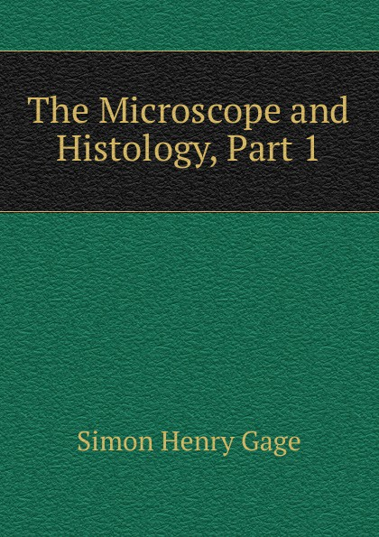 Simon Henry Gage The Microscope and Histology, Part 1 america market 100 pieces mixed botany zoology histology microscope prepared slides