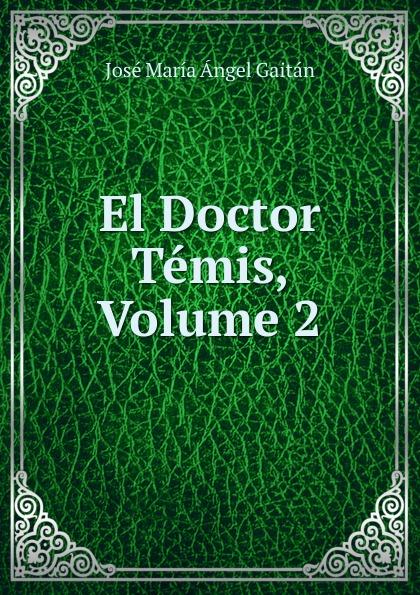 José María Ángel Gaitán El Doctor Temis, Volume 2 josé maría matheu marrodan primero