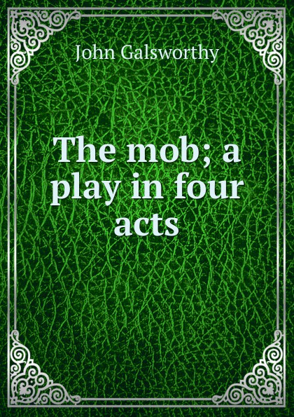 лучшая цена John Galsworthy The mob; a play in four acts