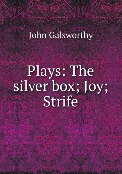 John Galsworthy Plays: The silver box; Joy; Strife galsworthy john the silver box