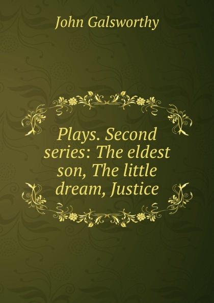 все цены на John Galsworthy Plays. Second series: The eldest son, The little dream, Justice онлайн