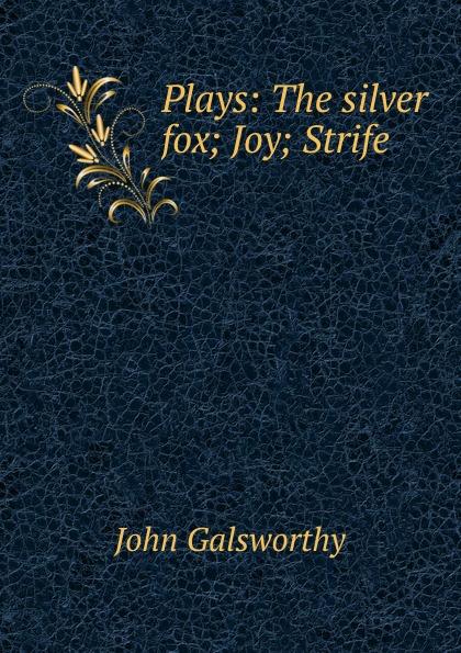John Galsworthy Plays: The silver fox; Joy; Strife недорого