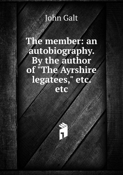 лучшая цена Galt John The member: an autobiography. By the author of