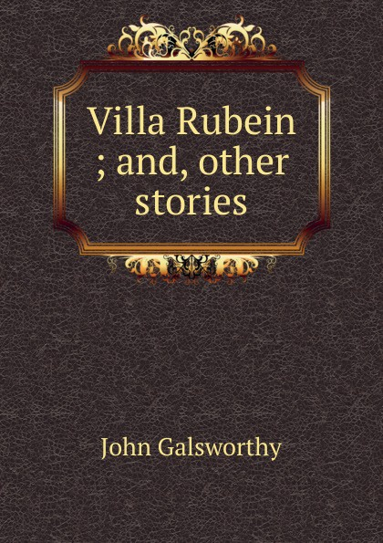 John Galsworthy Villa Rubein ; and, other stories golsworthy john villa rubein and other tales
